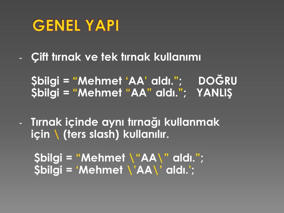 GENEL YAPI Çift tırnak ve tek tırnak kullanımı $bilgi = Mehmet 'AA' aldı. ; DOĞRU $bilgi = Mehmet AA aldı. ; YANLIŞ.