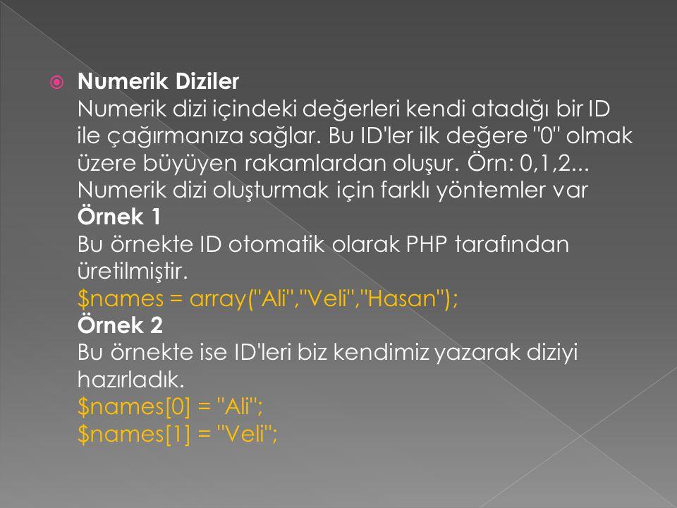 Numerik Diziler Numerik dizi içindeki değerleri kendi atadığı bir ID ile çağırmanıza sağlar.