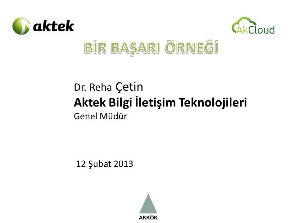 BİR BAŞARI ÖRNEĞİ Aktek Bilgi İletişim Teknolojileri Dr. Reha Çetin