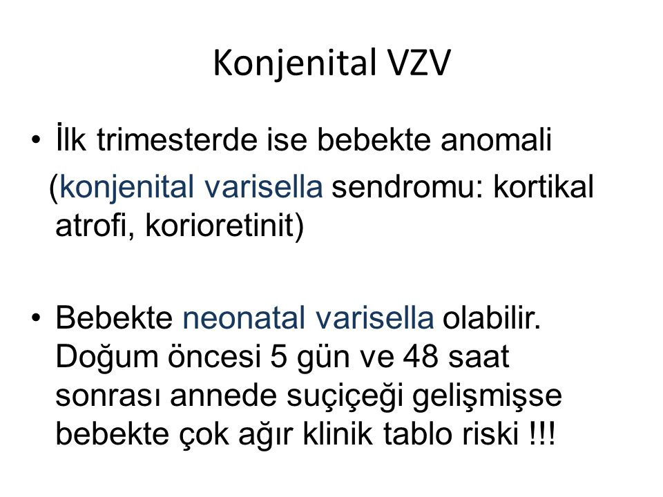 Konjenital VZV İlk trimesterde ise bebekte anomali