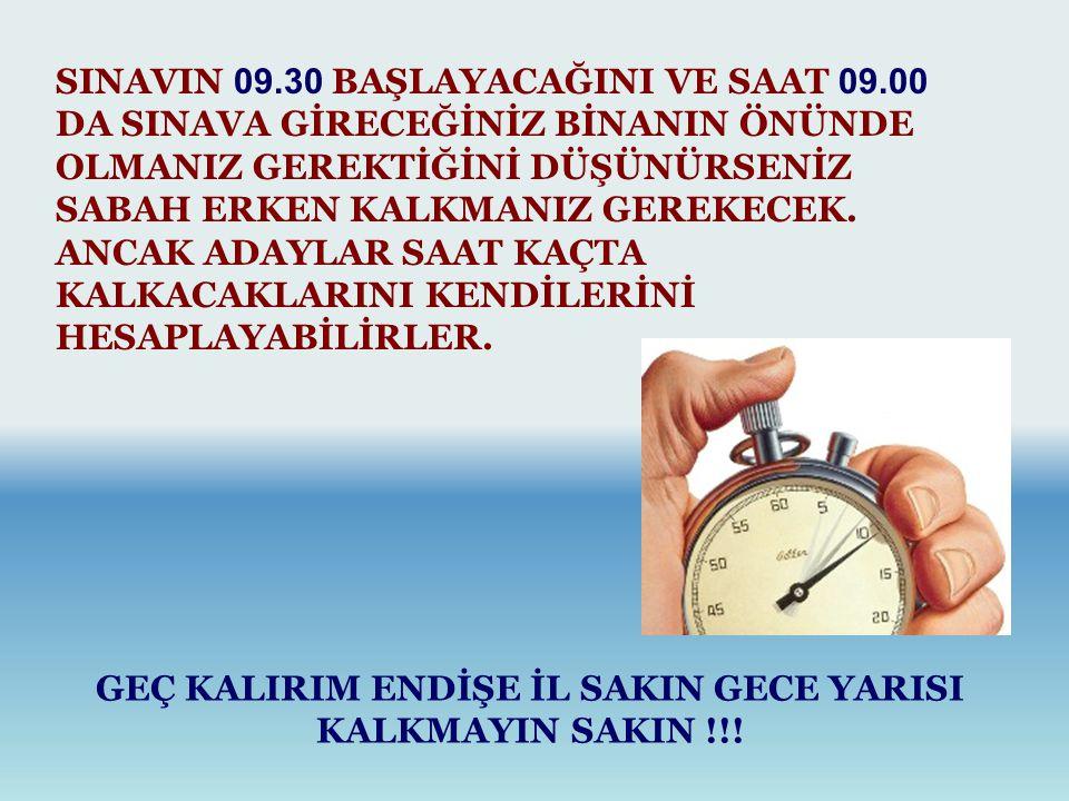 GEÇ KALIRIM ENDİŞE İL SAKIN GECE YARISI KALKMAYIN SAKIN !!!