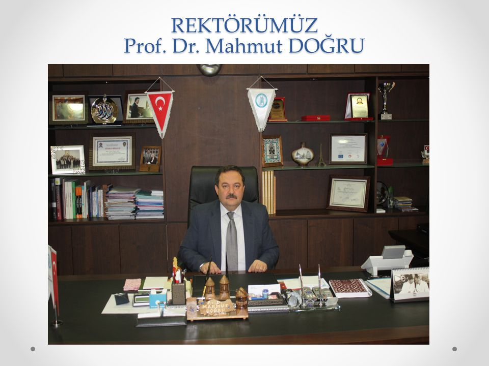 REKTÖRÜMÜZ Prof. Dr. Mahmut DOĞRU