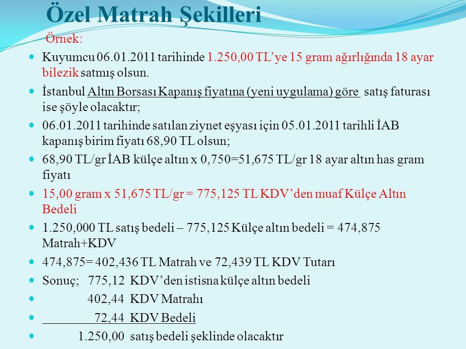 Özel Matrah Şekilleri Örnek: Kuyumcu 06.01.2011 tarihinde 1.250,00 TL'ye 15 gram ağırlığında 18 ayar bilezik satmış olsun.