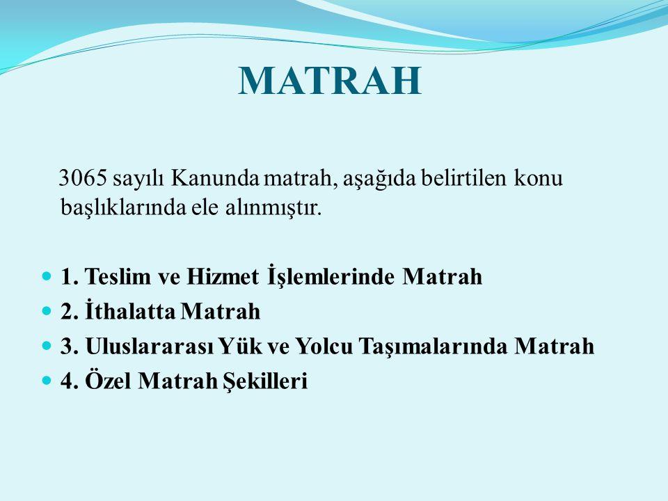 MATRAH 3065 sayılı Kanunda matrah, aşağıda belirtilen konu başlıklarında ele alınmıştır. 1. Teslim ve Hizmet İşlemlerinde Matrah.