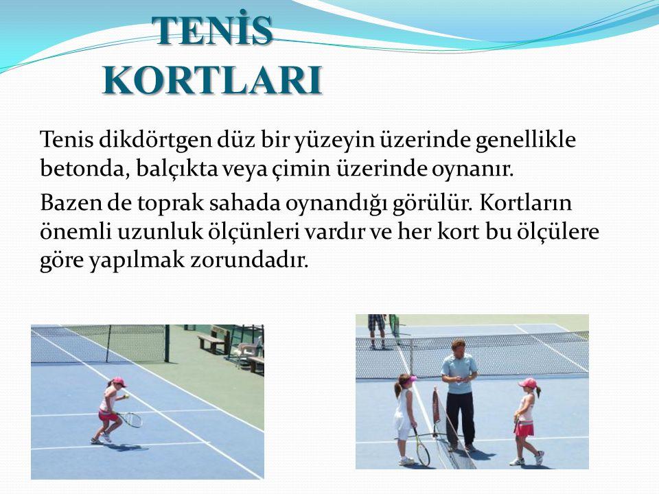 TENİS KORTLARI Tenis dikdörtgen düz bir yüzeyin üzerinde genellikle betonda, balçıkta veya çimin üzerinde oynanır.