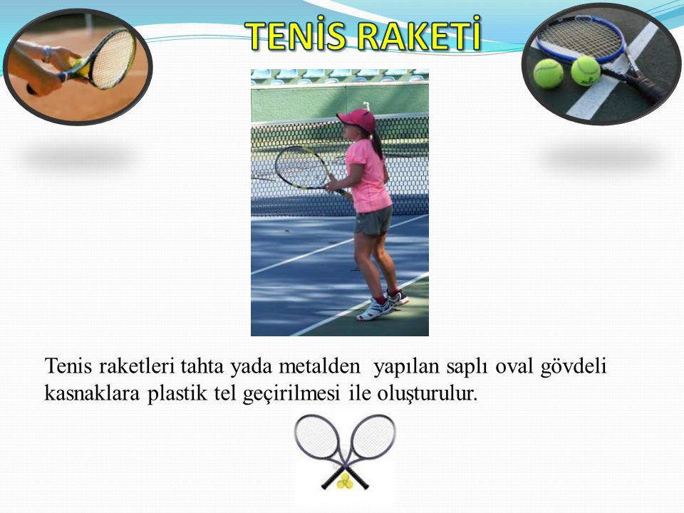 TENİS RAKETİ Tenis raketleri tahta yada metalden yapılan saplı oval gövdeli.