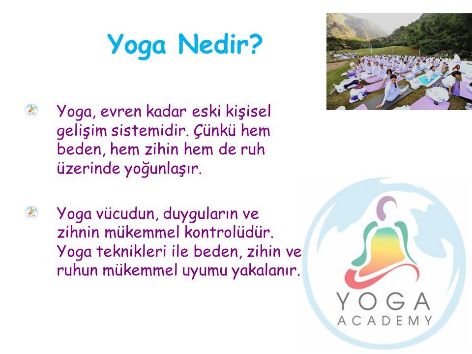 Yoga Nedir Yoga, evren kadar eski kişisel gelişim sistemidir. Çünkü hem beden, hem zihin hem de ruh üzerinde yoğunlaşır.