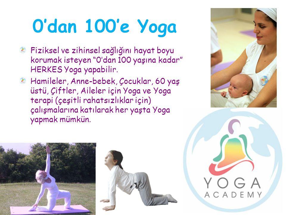 0'dan 100'e Yoga Fiziksel ve zihinsel sağlığını hayat boyu korumak isteyen 0'dan 100 yaşına kadar HERKES Yoga yapabilir.