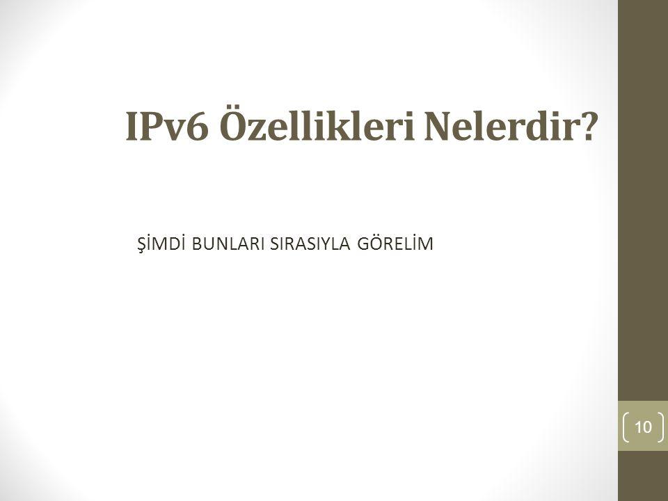 IPv6 Özellikleri Nelerdir