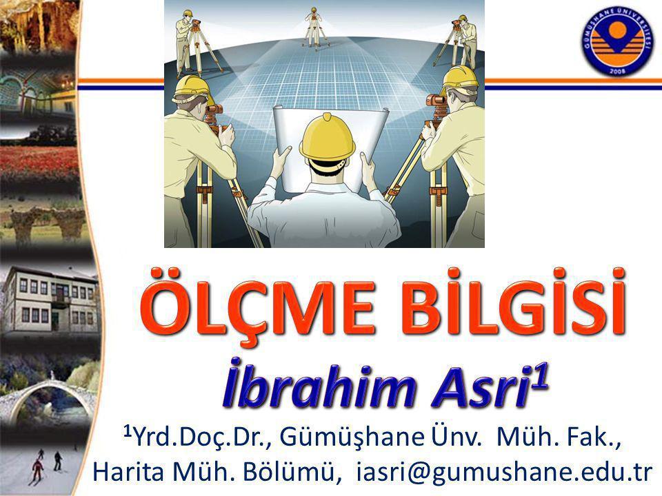 ÖLÇME BİLGİSİ İbrahim Asri1 1Yrd.Doç.Dr., Gümüşhane Ünv. Müh. Fak.,