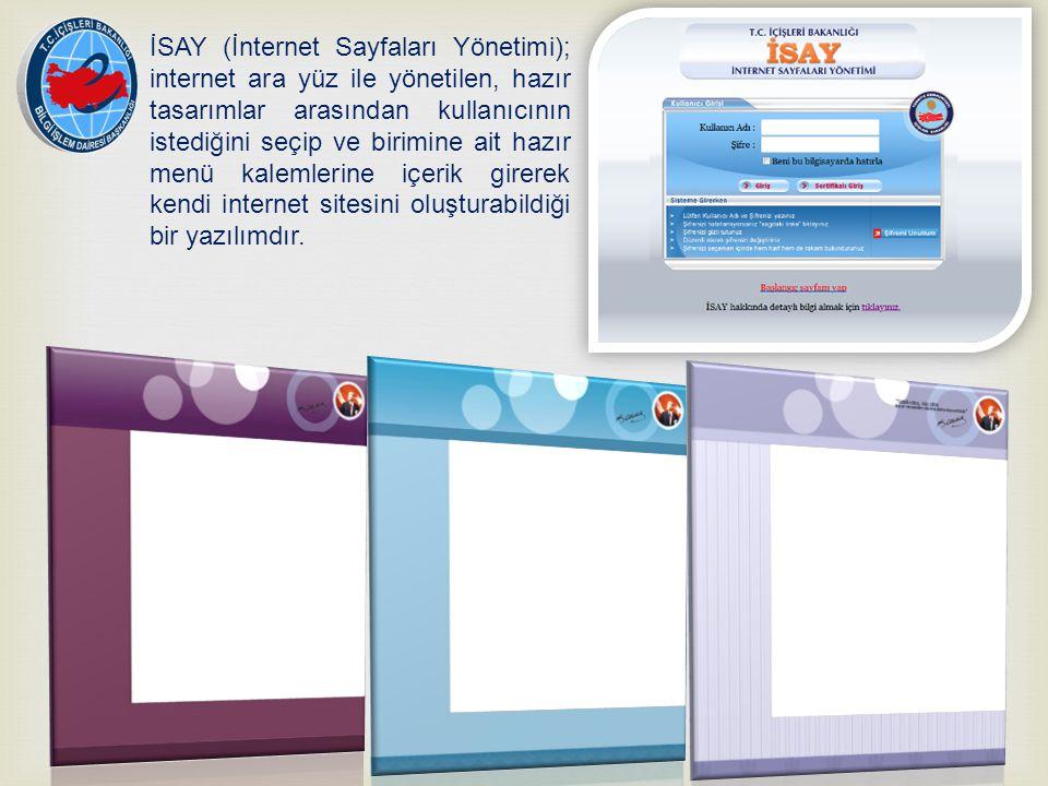 İSAY (İnternet Sayfaları Yönetimi); internet ara yüz ile yönetilen, hazır tasarımlar arasından kullanıcının istediğini seçip ve birimine ait hazır menü kalemlerine içerik girerek kendi internet sitesini oluşturabildiği bir yazılımdır.