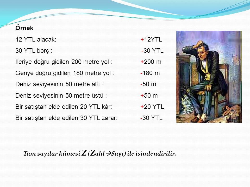 Örnek 12 YTL alacak: +12YTL. 30 YTL borç : -30 YTL. İleriye doğru gidilen 200 metre yol : +200 m.