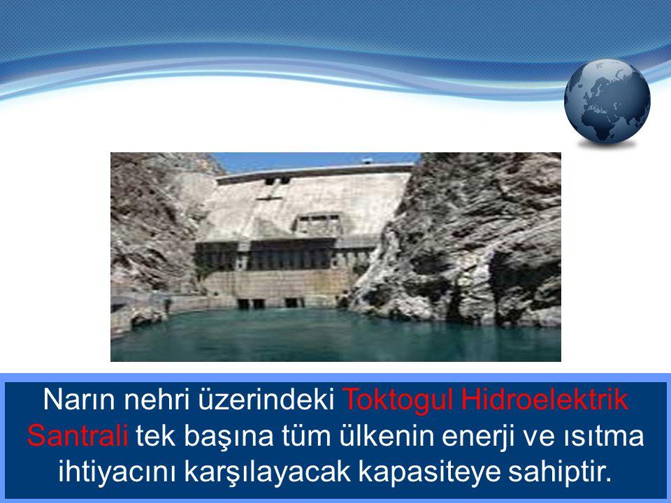 Narın nehri üzerindeki Toktogul Hidroelektrik Santrali tek başına tüm ülkenin enerji ve ısıtma ihtiyacını karşılayacak kapasiteye sahiptir.