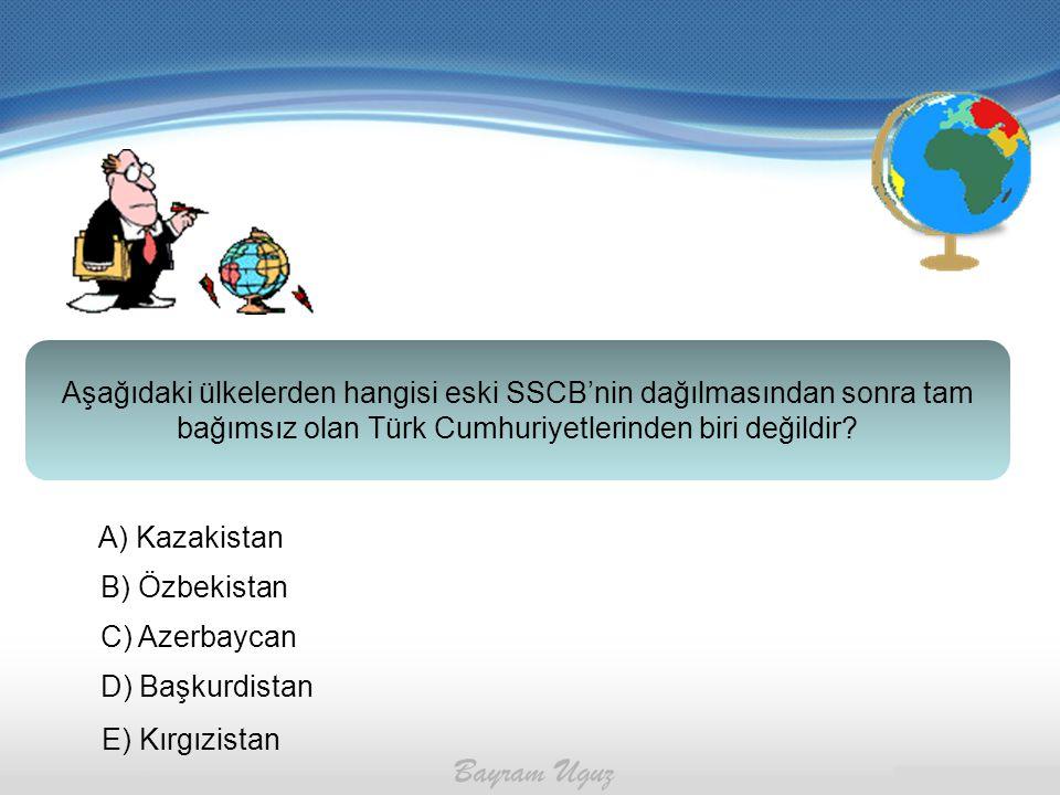 Aşağıdaki ülkelerden hangisi eski SSCB'nin dağılmasından sonra tam bağımsız olan Türk Cumhuriyetlerinden biri değildir