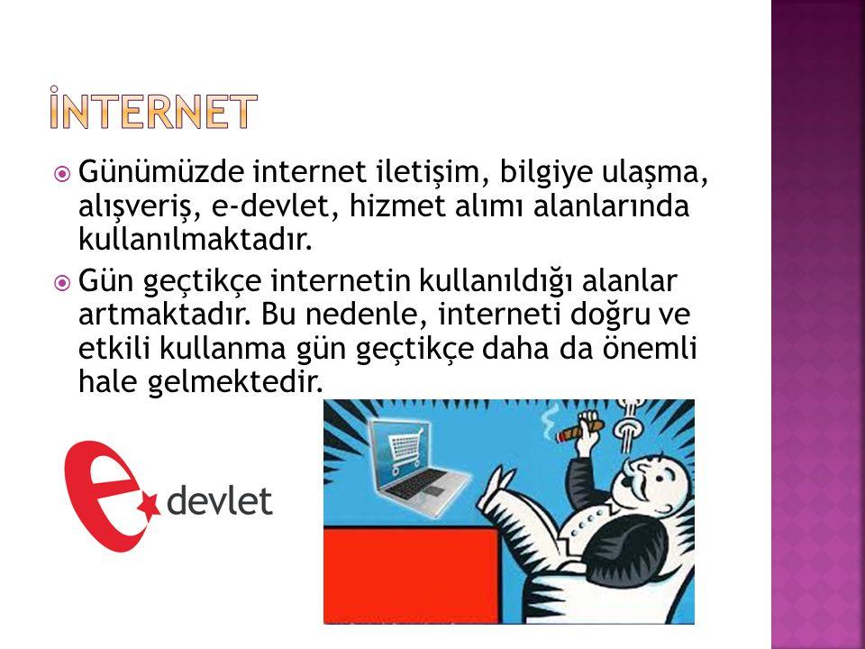 İNTERNET Günümüzde internet iletişim, bilgiye ulaşma, alışveriş, e-devlet, hizmet alımı alanlarında kullanılmaktadır.