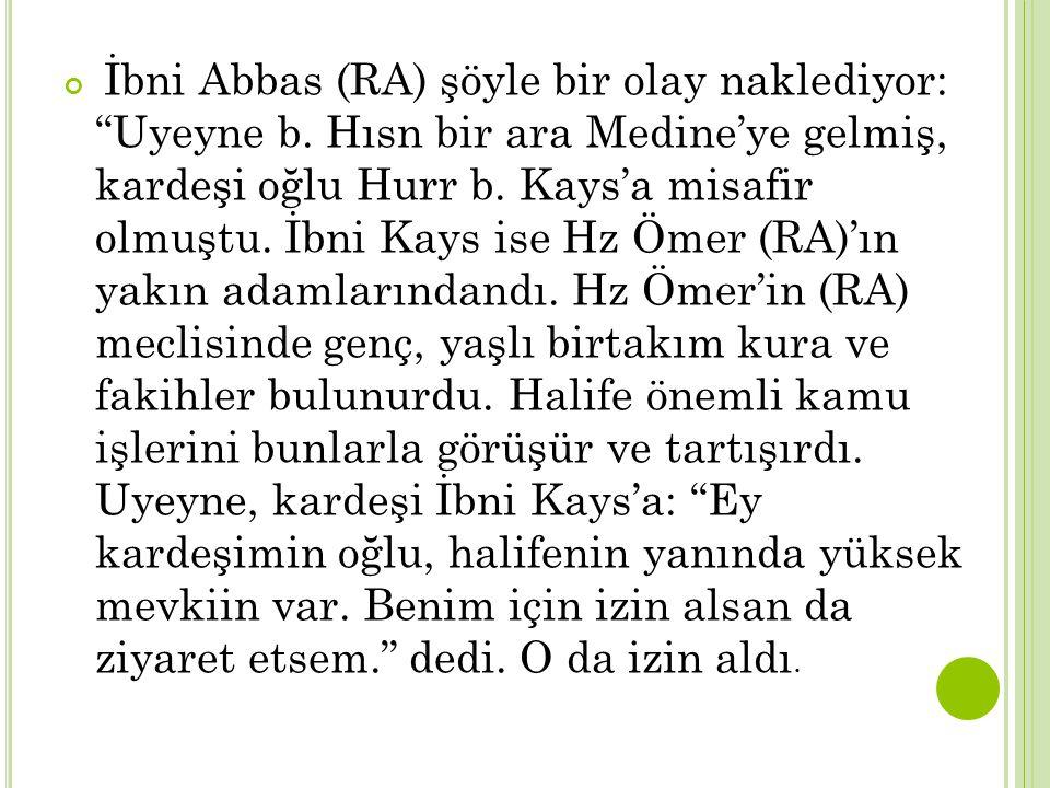 İbni Abbas (RA) şöyle bir olay naklediyor: Uyeyne b