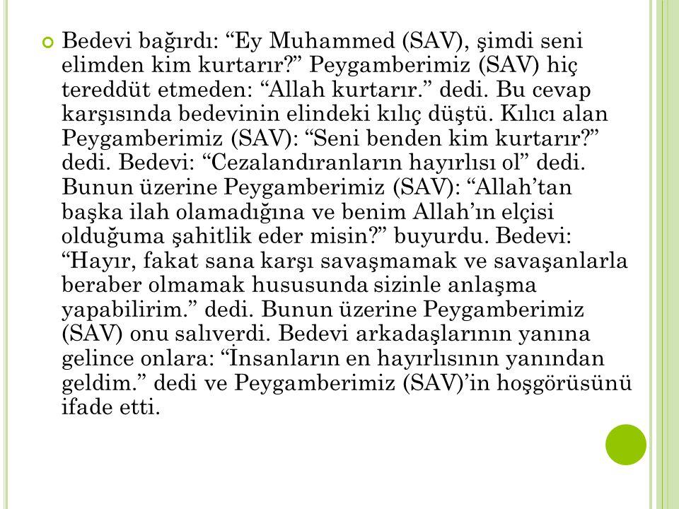 Bedevi bağırdı: Ey Muhammed (SAV), şimdi seni elimden kim kurtarır