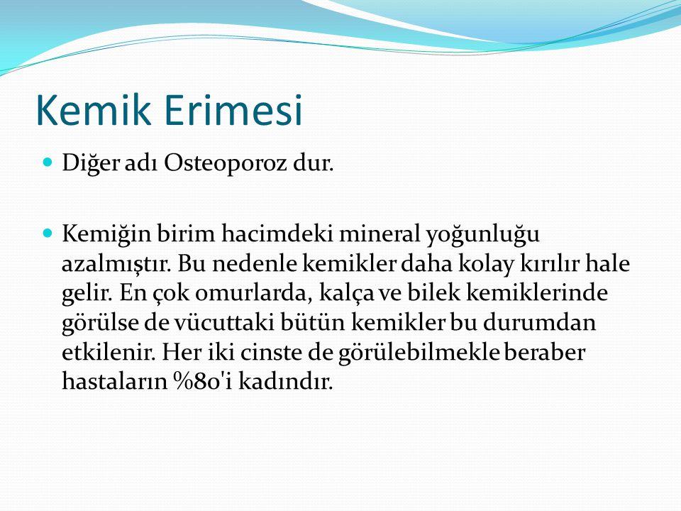Kemik Erimesi Diğer adı Osteoporoz dur.