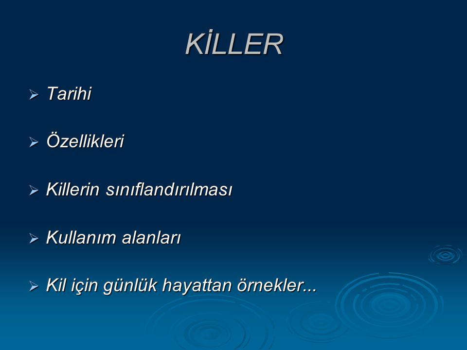 KİLLER Tarihi Özellikleri Killerin sınıflandırılması Kullanım alanları