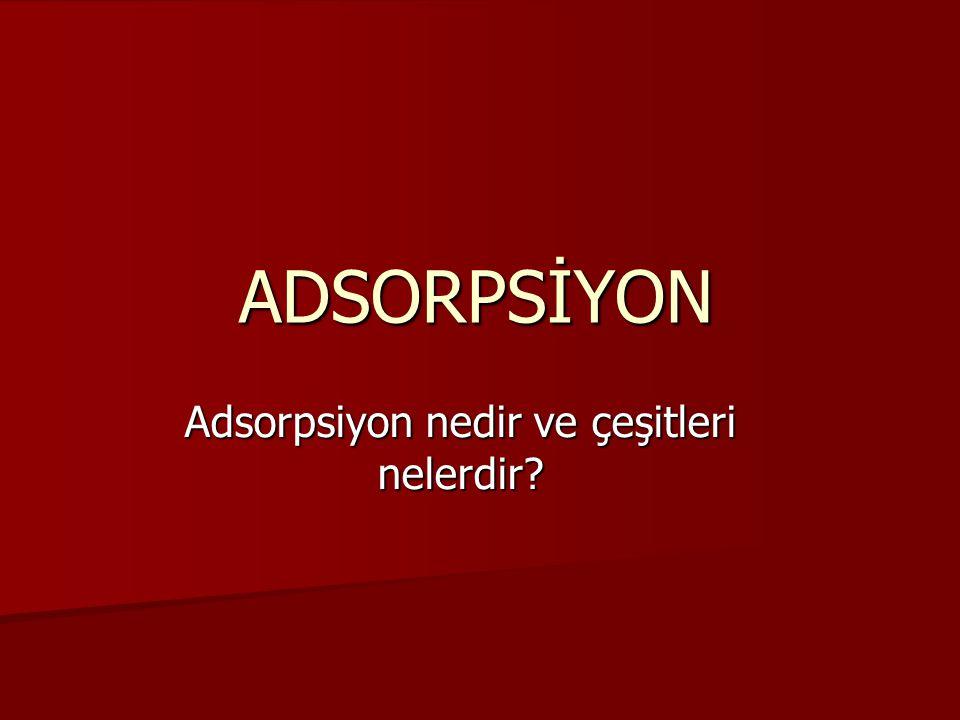 Adsorpsiyon nedir ve çeşitleri nelerdir