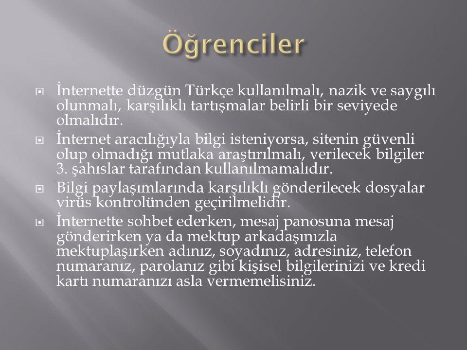 Öğrenciler İnternette düzgün Türkçe kullanılmalı, nazik ve saygılı olunmalı, karşılıklı tartışmalar belirli bir seviyede olmalıdır.