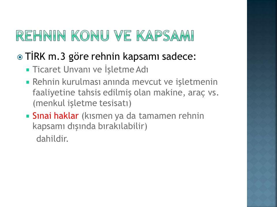 Rehnin konu ve kapsamI TİRK m.3 göre rehnin kapsamı sadece: