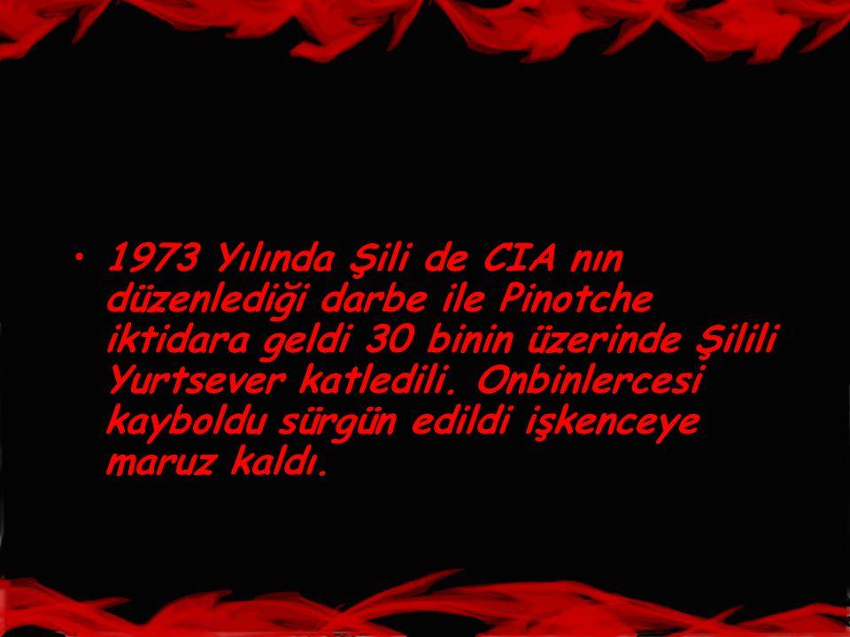1973 Yılında Şili de CIA nın düzenlediği darbe ile Pinotche iktidara geldi 30 binin üzerinde Şilili Yurtsever katledili.
