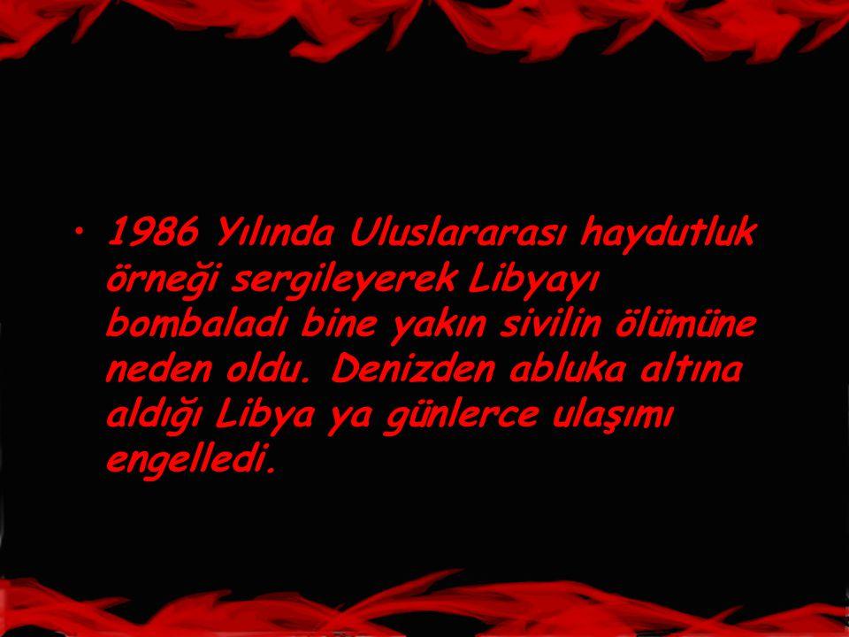 1986 Yılında Uluslararası haydutluk örneği sergileyerek Libyayı bombaladı bine yakın sivilin ölümüne neden oldu.