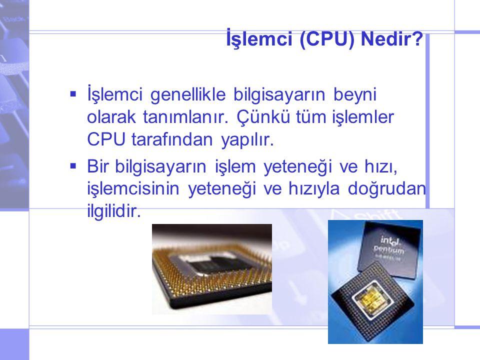 İşlemci (CPU) Nedir İşlemci genellikle bilgisayarın beyni olarak tanımlanır. Çünkü tüm işlemler CPU tarafından yapılır.
