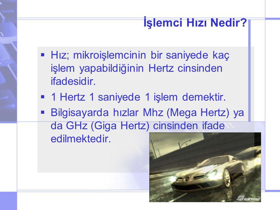 İşlemci Hızı Nedir Hız; mikroişlemcinin bir saniyede kaç işlem yapabildiğinin Hertz cinsinden ifadesidir.