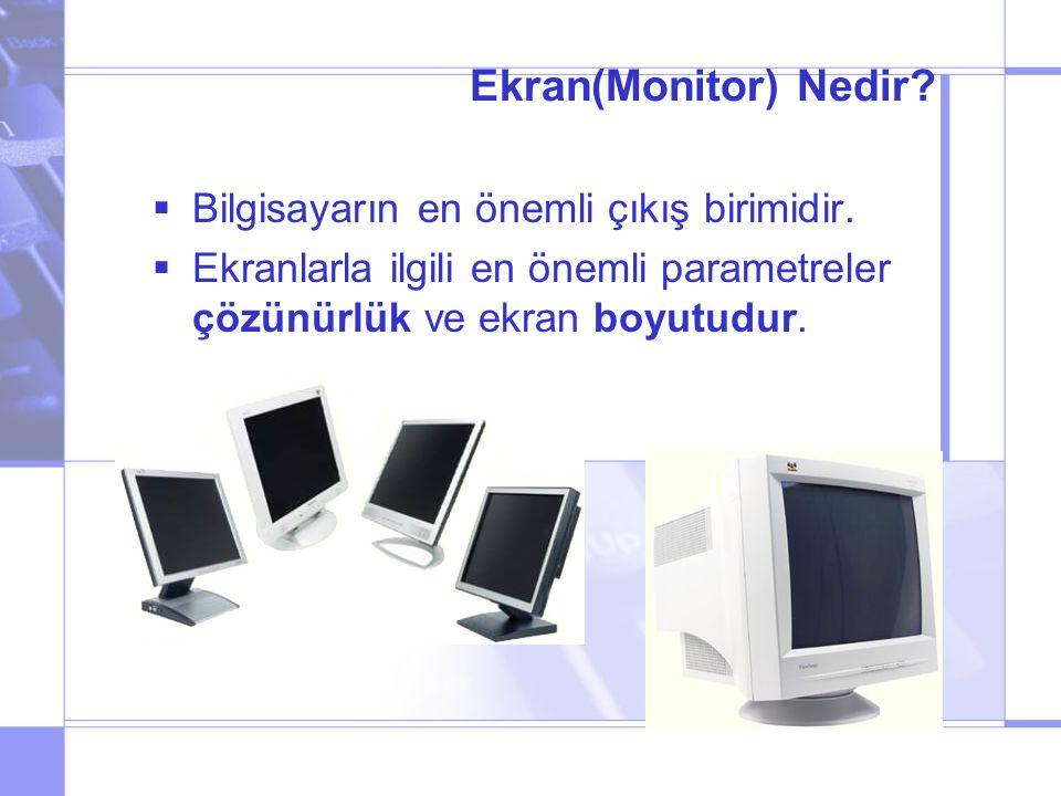 Ekran(Monitor) Nedir Bilgisayarın en önemli çıkış birimidir.