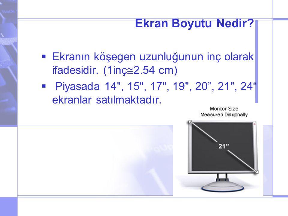 Ekran Boyutu Nedir Ekranın köşegen uzunluğunun inç olarak ifadesidir. (1inç2.54 cm)