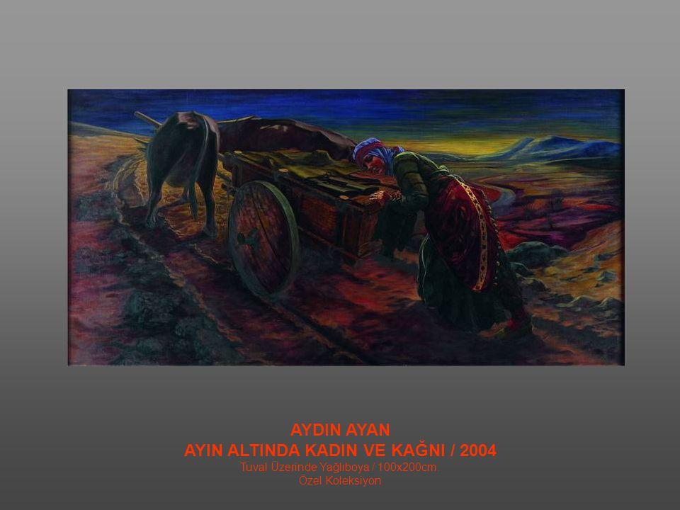 AYIN ALTINDA KADIN VE KAĞNI / 2004