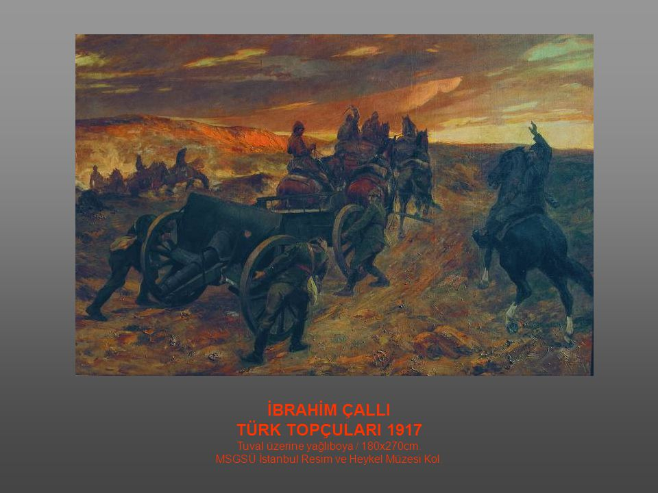İBRAHİM ÇALLI TÜRK TOPÇULARI 1917 Tuval üzerine yağlıboya / 180x270cm.