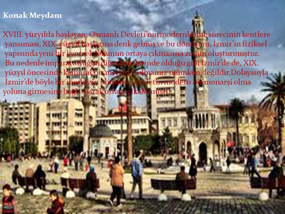 Konak Meydanı XVIII. yüzyılda başlayan, Osmanlı Devleti'nin modernleşme sürecinin kentlere