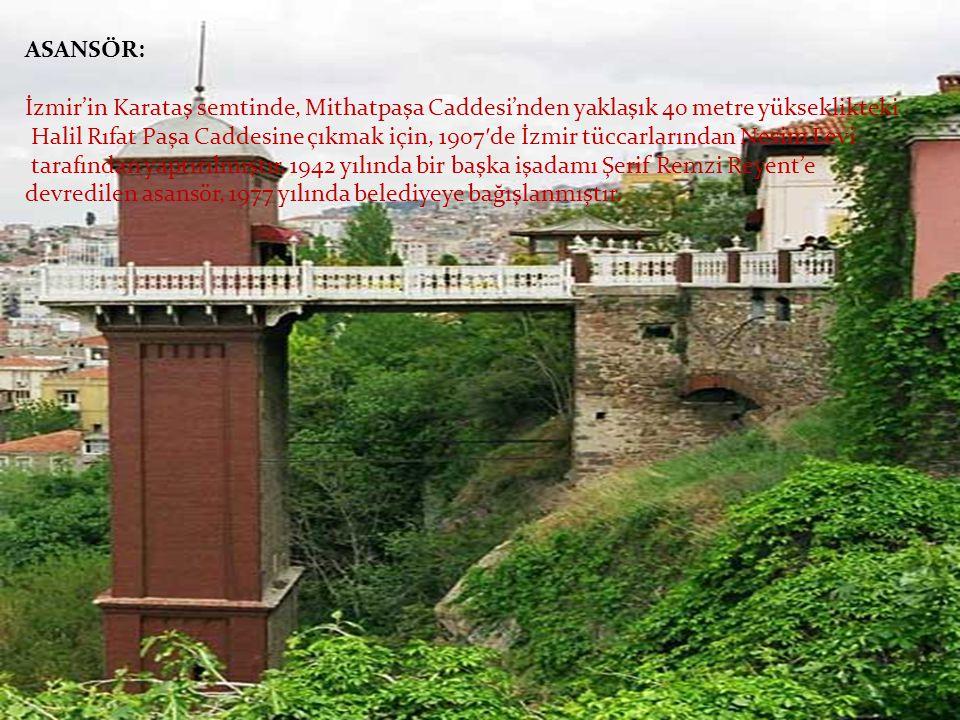 ASANSÖR: İzmir'in Karataş semtinde, Mithatpaşa Caddesi'nden yaklaşık 40 metre yükseklikteki
