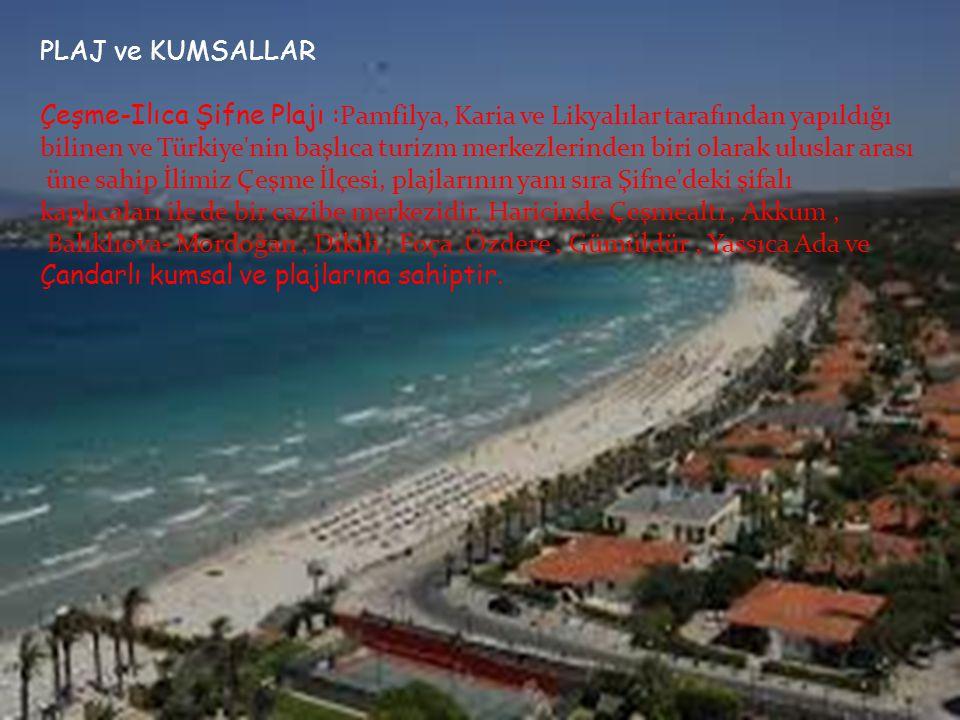 PLAJ ve KUMSALLAR Çeşme-Ilıca Şifne Plajı :Pamfilya, Karia ve Likyalılar tarafından yapıldığı.