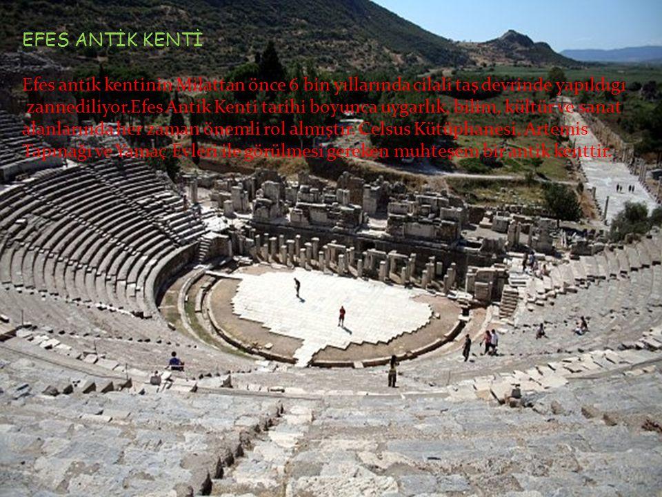 EFES ANTİK KENTİ Efes antik kentinin Milattan önce 6 bin yıllarında cilali taş devrinde yapıldıgı.