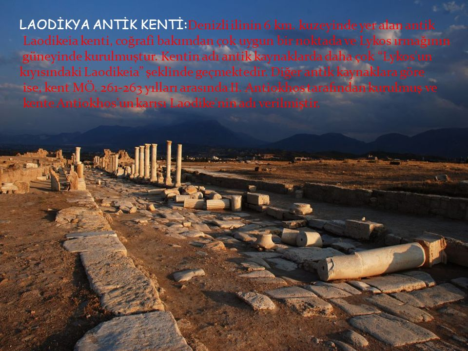 LAODİKYA ANTİK KENTİ:Denizli ilinin 6 km. kuzeyinde yer alan antik