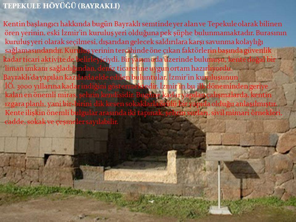 TEPEKULE HÖYÜĞÜ (BAYRAKLI) Kentin başlangıcı hakkında bugün Bayraklı semtinde yer alan ve Tepekule olarak bilinen