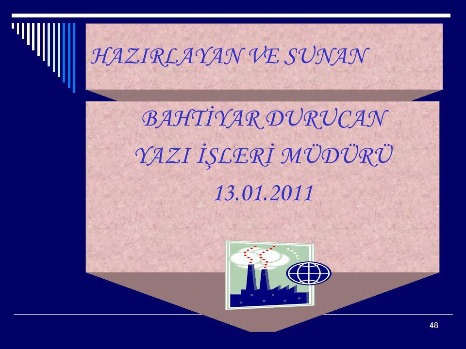 HAZIRLAYAN VE SUNAN BAHTİYAR DURUCAN YAZI İŞLERİ MÜDÜRÜ 13.01.2011