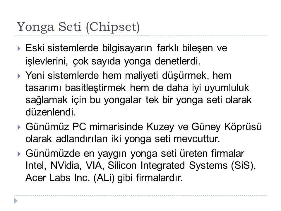 Yonga Seti (Chipset) Eski sistemlerde bilgisayarın farklı bileşen ve işlevlerini, çok sayıda yonga denetlerdi.