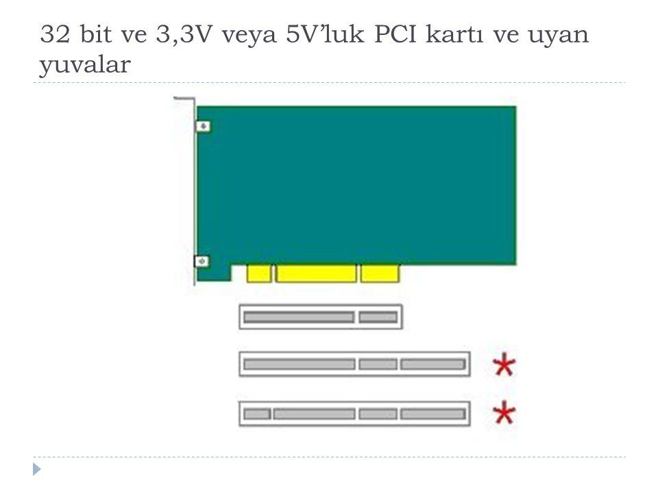 32 bit ve 3,3V veya 5V'luk PCI kartı ve uyan yuvalar
