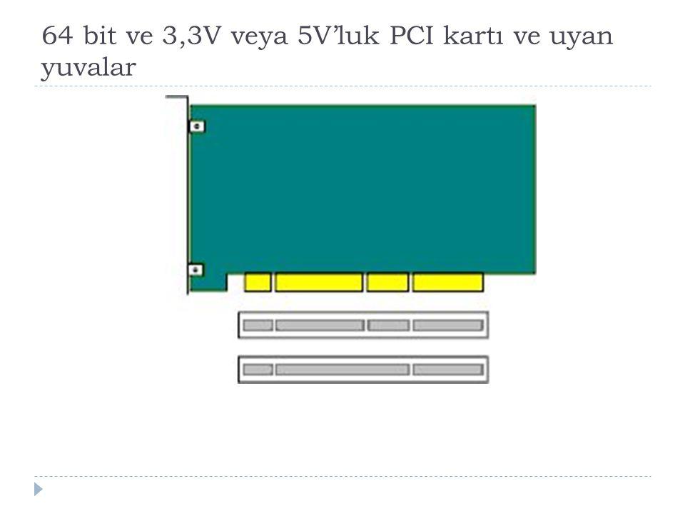64 bit ve 3,3V veya 5V'luk PCI kartı ve uyan yuvalar
