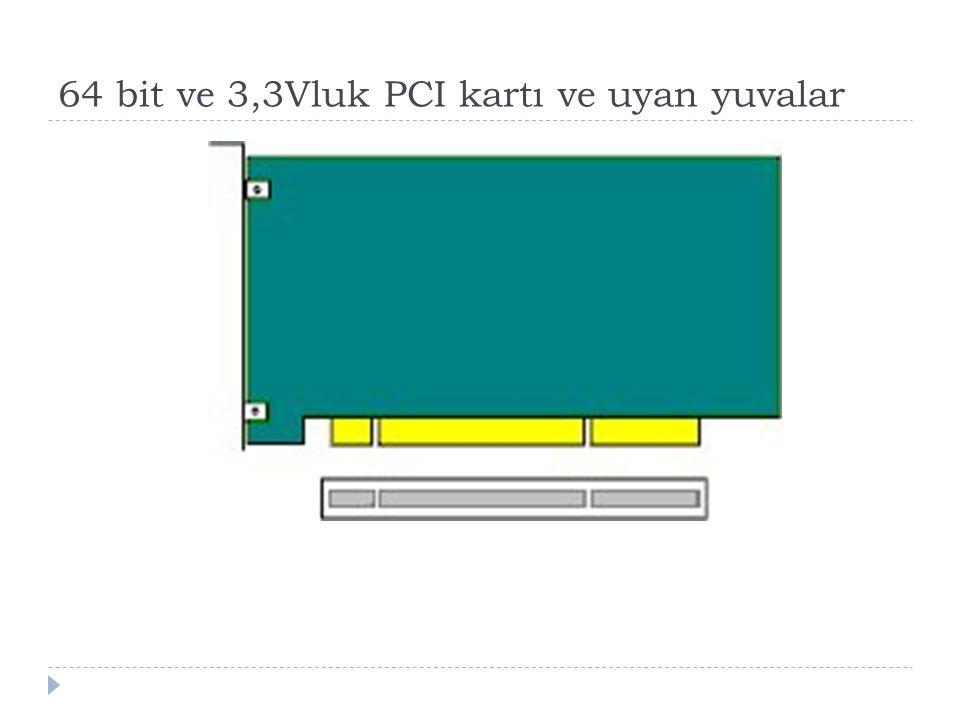 64 bit ve 3,3Vluk PCI kartı ve uyan yuvalar