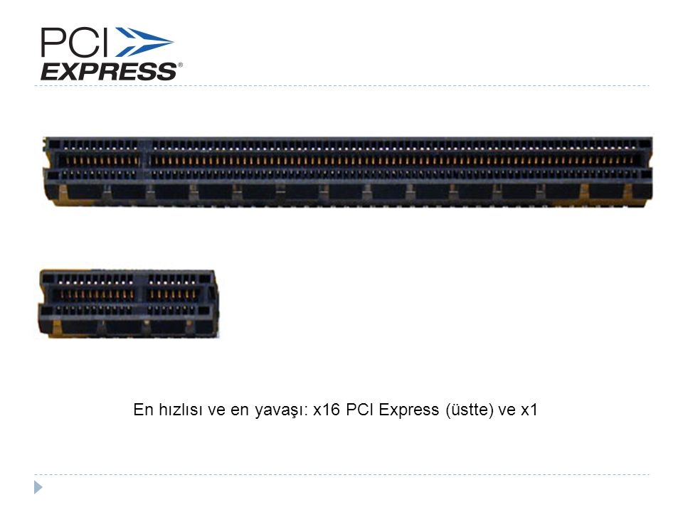 En hızlısı ve en yavaşı: x16 PCI Express (üstte) ve x1