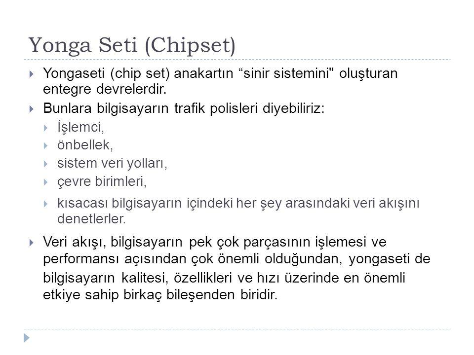 Yonga Seti (Chipset) Yongaseti (chip set) anakartın sinir sistemini oluşturan entegre devrelerdir.
