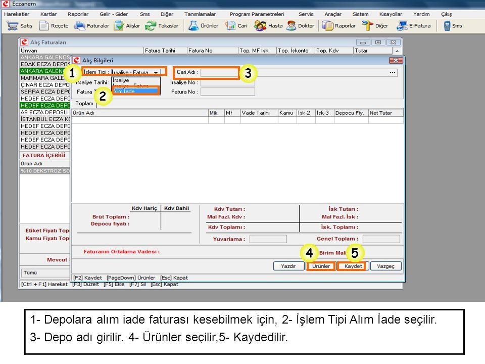 1 3. 2. 4. 5. 1- Depolara alım iade faturası kesebilmek için, 2- İşlem Tipi Alım İade seçilir.