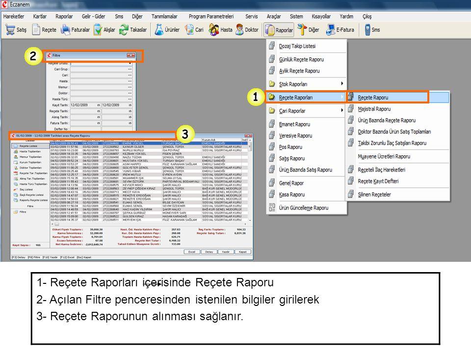 2 1. 3. 1- Reçete Raporları içerisinde Reçete Raporu. 2- Açılan Filtre penceresinden istenilen bilgiler girilerek.