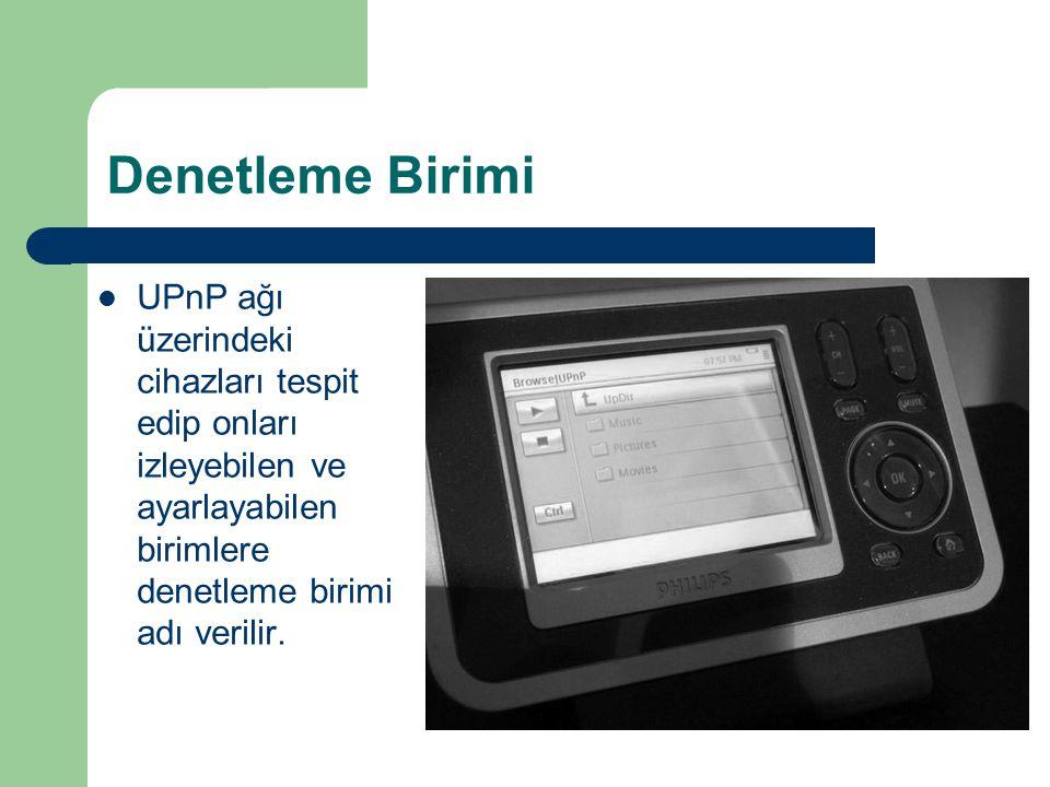 Denetleme Birimi UPnP ağı üzerindeki cihazları tespit edip onları izleyebilen ve ayarlayabilen birimlere denetleme birimi adı verilir.